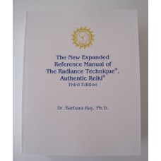 The New Expanded Reference Manual of The Radiance Technique®, Authentic Reiki®, Third Edition